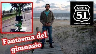 Fantasma del Gimnasio - Area 51 Uruguay Paranormal