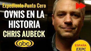 Los OVNIS en la Antigüedad; ELLOS han estado siempre: CHRIS AUBECK. #ExpedientePuntoCero