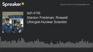 Stanton Friedman; Roswell Ufologist-Nuclear Scientist (part 1 of 5)