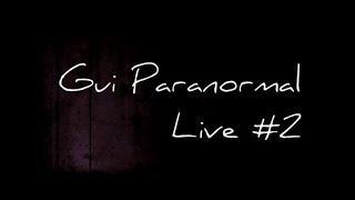 Gui Paranormal. Live #2. 1ère partie