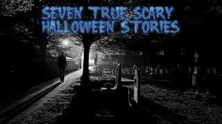 7 True Scary Halloween Stories