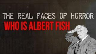 THE REAL FACES OF HORROR : Who is Albert Fish ?