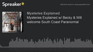Mysteries Explained w/ Becky & Will welcome South Coast Paranormal