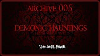 Archive 005 | Demonic Haunting | (Ft. SilentEcho Paranormal)