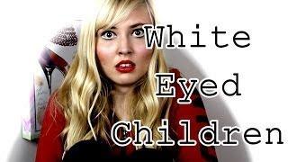 WHITE EYED CHILDREN!