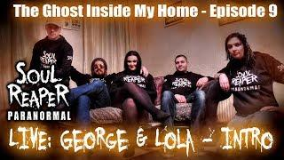 Soul Reaper Paranormal | The Ghost Inside My Home - Episode 9 | George & Lola LIVE Walk Around