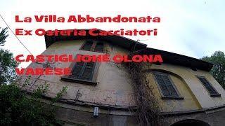 La Villa abbandonata (Osteria Cacciatori)Castiglione Olona Varese