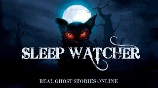 Sleep Watcher | Ghost Stories, Paranormal, Supernatural, Hauntings, Horror