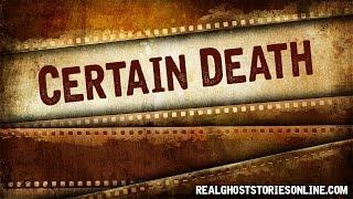 Certain Death | Ghost Stories, Paranormal, Supernatural, Hauntings, Horror
