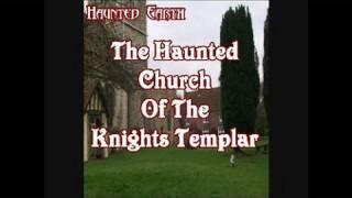 THE HAUNTED CHURCH OF THE KNIGHTS TEMPLAR