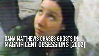 Dana Matthews featured in Magnificent Obsessions with the Girly Ghosthunters [2002]