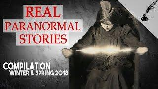 Real Paranormal Stories Compilation Winter and Spring 2018