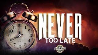 Never Too Late | Ghost Stories, Paranormal, Supernatural, Hauntings, Horror