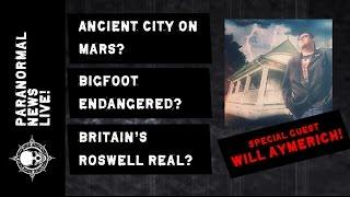 PARANORMAL NEWS LIVE! Ancient Mars City, Bigfoot Endangered, Britain's Roswell
