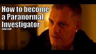 How to become a Paranormal investigator – tips for Paranormal Safety NOW TALK