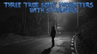 3 True Scary Encounters With Strangers