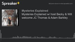 Mysteries Explained w/ host Becky & Will welcome JC Thomas & Adam Barkley