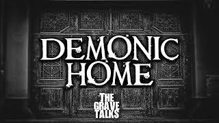 Demonic Home | The Grave Talks Podcast