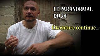 LE PARANORMAL DU 24 L'aventure CONTINUE