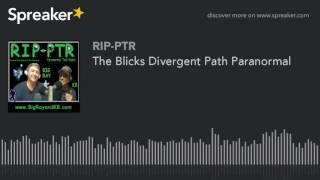 The Blicks Divergent Path Paranormal (part 1 of 5)