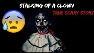 Stalking Of A Clown True Creepy Story