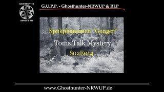 Das Spukphänomen #Gonger - #TomsTalkMystery #Geist