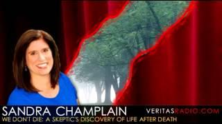 Veritas Radio - Sandra Champlain - We Don't Die: A Skeptic's Discovery of Life After Death