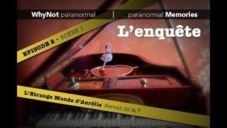 WhyNot paranormal by Memories : L'Etrange Monde d'Aurélie • EP02 - S01