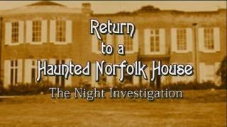 RETURN TO A HAUNTED NORFOLK HOUSE - REAL PARANORMAL ACTIVITY - PART ONE