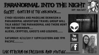 Paranormal Into The Night With Hunters Of The Unknown Ghost Aliens Legends 4/22/2017