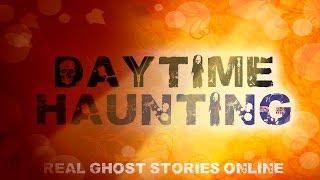 Daytime Haunting | Ghost Stories, Paranormal, Supernatural, Hauntings, Horror