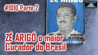 Zé Arigó Dr Frtiz O Maior Curandeiro do Brasil - Caça Fantasmas Brasil - #1010 Parte 2