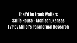 That'd be Frank Walters EVP Captured At Sallie House By Miller's Paranormal Research