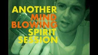 Another Mind Blowing Session! (100% REAL SPIRIT PROOF)