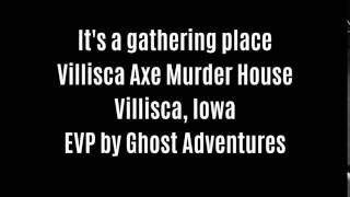 It's A Gathering Place EVP Captured At Villisca Axe Murder House By Ghost Adventures