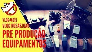 EQUIPAMENTOS PRÉ PRODUÇÃO Vlog#015 Rosa&João - Caça Fantasmas Brasil