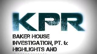 KPR Baker-Peters House Investigation Pt. 6 - Highlights and Conclusion