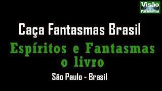 Espíritos e Fantasmas o livro Caça Fantasmas Brasil