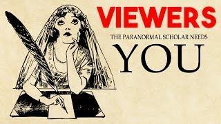 TOP SECRET PROJECT - The Paranormal Scholar Needs You!