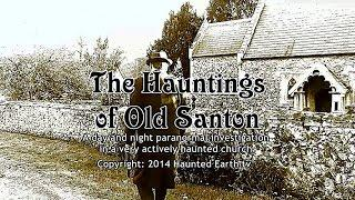 THE HAUNTINGS OF OLD SANTON - A Halloween Visit to a Very Actively Haunted and Remote Church