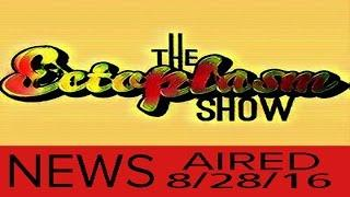 The Ectoplasm Show News 8/28/2016