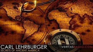 Veritas Radio - Carl Lehrburger  - 1 of 2 - Secrets of Ancient America