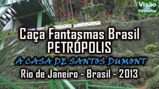Caça Fantasmas PETROPOLIS RJ 02 Casa de Santos Dumont