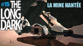 ☠ The Long Dark [SURVIVAL] #15 La Mine Hantée (FR)