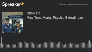 Miss Tena Marie; Psychic Extrodinaire (part 5 of 5)