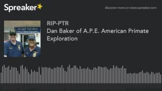 Dan Baker of A.P.E. American Primate Exploration (part 2 of 5)