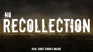 No Recollection | Ghost Stories, Paranormal, Supernatural, Hauntings, Horror