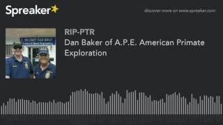Dan Baker of A.P.E. American Primate Exploration (part 1 of 5)