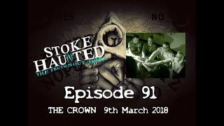 EP91  THE CROWN 9TH MARCH  2018  PARANORMAL INVESTIGATION