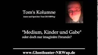Tom's Kolumne / Thema: Medium, Kinder und Gabe  [Geisterjagd] [Esoterik]